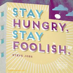 """Stay Hungry, Stay Foolish"" -Steve Jobs. Re-pin to support the motivated members of the #PassionProject."
