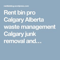 Rent bin pro Calgary Alberta waste management Calgary junk removal and…