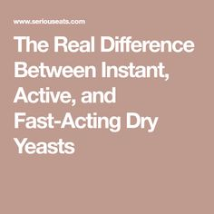 The Real Difference Between Instant, Active, and Fast-Acting Dry Yeasts