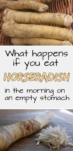 What happens if you eat horseradish in the morning on an empty stomach.