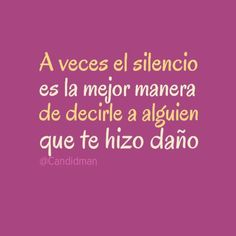 """""""A veces el silencio es la mejor manera de decirle a alguien que te hizo daño"""". #Citas #Frases"""