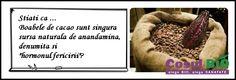"Stiați că...?  Boabele de cacao - sunt o excelenta sursa de antioxidanti, magneziu, crom, vitaminele B, C si E.  - contin teobromina, cofeina. - contin anandamida, denumita si ""hormonul fericirii"".  - sunt singura sursa naturala de anandamina.   http://www.cosulbio.ro/cumpara/boabe-intregi-de-cacao-bio-4186871"