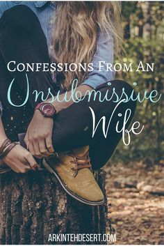 Confessions from an unsumbmissive wife. The truth about marriage and the problems with face as a Christian couple.