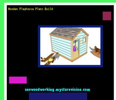 Wooden Playhouse Plans Build 081030 - Woodworking Plans and Projects!