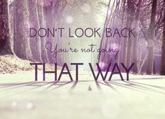 Quote of the Week: Don't Look Back. You're Not Going That Way. #quote #lifequotes