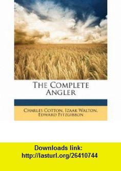 The Complete Angler (9781143239014) Charles Cotton, Izaak Walton, Edward Fitzgibbon , ISBN-10: 1143239016  , ISBN-13: 978-1143239014 ,  , tutorials , pdf , ebook , torrent , downloads , rapidshare , filesonic , hotfile , megaupload , fileserve