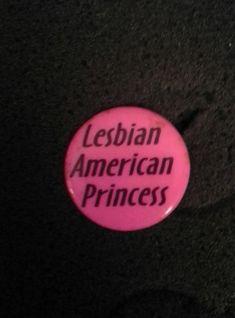 "Unworn Retro '80s Pinback Button ""Lesbian American Princess"""