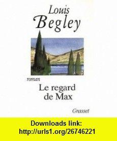 Le regard de max (French Edition) (9782246498612) Louis Begley , ISBN-10: 2246498619  , ISBN-13: 978-2246498612 ,  , tutorials , pdf , ebook , torrent , downloads , rapidshare , filesonic , hotfile , megaupload , fileserve