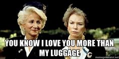 You know I love you more than my luggage - Steel Magnolias