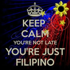 keep calm you're not late you're just Filipino Filipino Quotes, Filipino Funny, Filipino Art, Half Filipino, Filipino Culture, Asian Humor, Asian Jokes, Philippines Culture, Baybayin