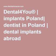 Dental4You® | implants Poland| dentist in Poland | dental implants abroad