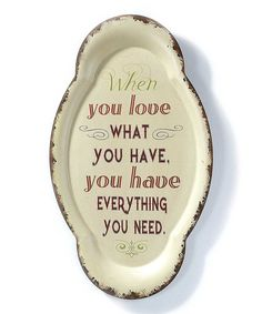 Couldn't say it any better. Love. Another great find on #zulily! 'Love What You Have' Wall Sign by Jozie B #zulilyfinds