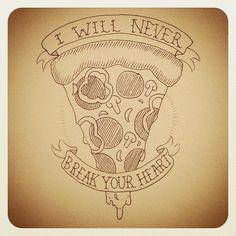 holyweenballls:    that's right, pizza has never broken my heart