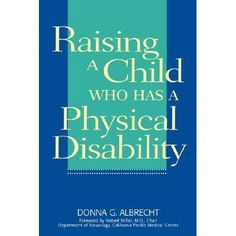 Raising a Child Who Has a Physical Disability is an insightful book that may benefit parents trying to adjust to this new lifestyle. It is definately a new expierence but it does not have to be unenjoyable. Life is what you make of it!