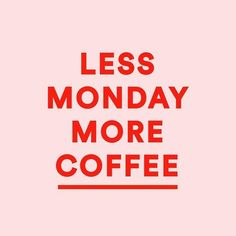 Less Monday More Coffee Quote