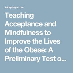 Teaching Acceptance and Mindfulness to Improve the Lives of the Obese: A Preliminary Test of a Theoretical Model         | SpringerLink