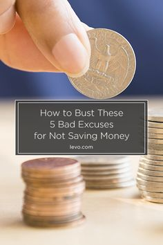Bust These 5 Bad Excuses for Not Saving www.levo.com