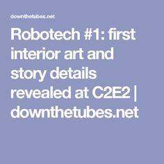 Robotech #1: first interior art and story details revealed at C2E2 | downthetubes.net