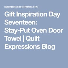 Gift Inspiration Day Seventeen: Stay-Put Oven Door Towel   Quilt Expressions Blog