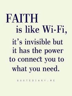 Faith is like Wi-Fi,,,