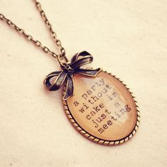 Julia Child Quote Necklace with A Party I'm not a big cake fan, but I like this sentiment.