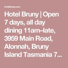 Hotel Bruny   Open 7 days, all day dining 11am–late, 3959 Main Road, Alonnah, Bruny Island Tasmania 7150