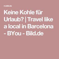 Keine Kohle für Urlaub? | Travel like a local in Barcelona - BYou - Bild.de