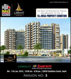 The best of residential spaces are brought to you at 16th Mega Property Exhibition.  Pavilion No: 3 Date: 8th, 9th, 10th & 11th January, 2016 Time: 10 AM to 8.30 PM Venue: CIDCO Exhibition Centre, Vashi.  #NaviMumbai #BANM #MegaPropertyExhibition2016 #PropertyExhibition2016 #Vashi #CREDAI #NaviMumbaiProperty2016 #Mumbai #Offer  www,lakhanibuilders.in
