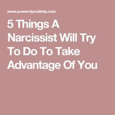 5 Things A Narcissist Will Try To Do To Take Advantage Of You