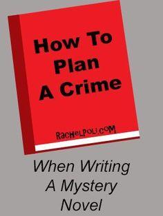 How To Plan a Crime When Writing a Mystery Novel - Rachel Poli