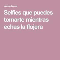Selfies que puedes tomarte mientras echas la flojera