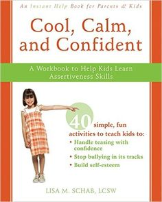 Cool, Calm, and Confident: A Workbook to Help Kids Learn Assertiveness Skills: Lisa M. Schab: 9781572246300: Books - Amazon.ca
