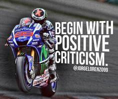 Begin With Positive Criticism ~ Jorge Lorenzo