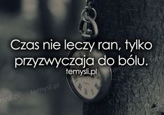 Czas nie leczy ran, tylko. Dark Paradise, Typography Quotes, Crying, It Hurts, My Life, Life Quotes, Thoughts, Running, Humor