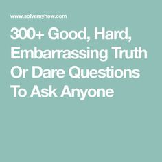 Good, Hard, Embarrassing Truth Or Dare Questions To Ask Anyone Extreme Truth Or Dare, Funny Truth Or Dare, Truth Or Dare Jenga, Good Truth Or Dares, Truth Or Dare Games, Truth And Dare, True Or Dare Questions, Truth Questions For Teens, Boyfriends