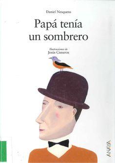 """""""Papá tenía un sombrero"""" Daniel Nesquens ; ilustraciones de Jesús Cisneros. Editorial: Anaya, 2006."""