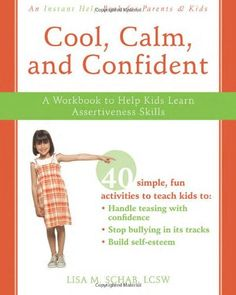 Cool, Calm, and Confident: A Workbook to Help Kids Learn Assertiveness Skills by Lisa M. Schab LCSW