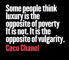 Coco Chanel Quote #elegance #luxury  Some people have a misconception on what luxury is. Coco Chanel clears up the definition of luxury.