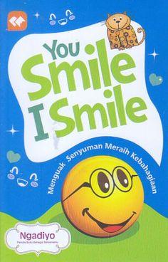 You Smile I Smile – Menguak Senyuman Meraih Kebahagiaan – Ngadiyo