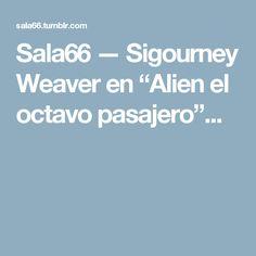 "Sala66 — Sigourney Weaver en""Alien el octavo pasajero""..."