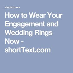 How to Wear Your Engagement and Wedding Rings  Now - shortText.com