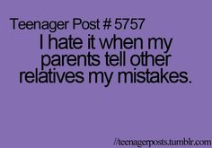 Yea like why do they need to know?? And if I tell them all my parents mistake I'm a horrible daughter.