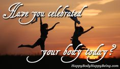 Have you celebrated your body today?