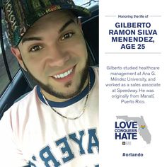 Gilberto Ramon Silva Menendez, 25, originally from Manati, Puerto Rico, he studied healthcare management at Ana G. Méndez University and worked as a sales associate at Speedway. He was killed in the mass shooting at the Pulse Nightclub in Orlando, Florida on June 12, 2016. (Photo by the Human Rights Campaign, @HRC on Twitter)