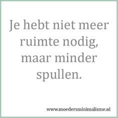 Je hebt niet meer ruimte nodig, maar minder spullen. #minimalisme Dutch Quotes, Simple Reminders, One Liner, Typography Quotes, Powerful Quotes, Design Quotes, Happy Thoughts, Lessons Learned, Getting Organized
