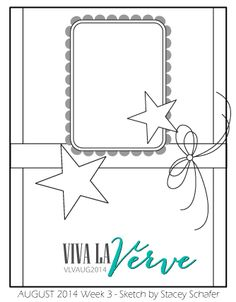 Viva la Verve August 2014 - Week 3 Sketch & Inspiration Sketch designed by Stacey Schafer #vivalaverve #vervestamps #cardsketches