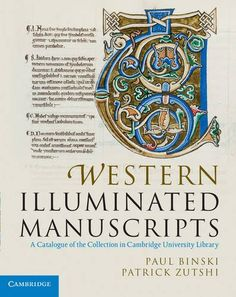 PAUL BINSKI; PATRICK ZUTSHI. Western Illuminated Manuscripts. A Catalogue of the Collection in Cambridge University Library, Cambridge University Press, Cambridge, 2011, 532 p.