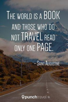 """""""THE WORLD IS A BOOK AND THOSE WHO DO NOT TRAVEL READ ONLY ONE PAGE."""" – AUGUSTINE OF HIPPO  En francais: """"Le monde est un livre et ceux qui ne voyagent pas n'en lisent qu'une page.""""   #qot #travel #quotes"""