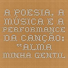 """A POESIA, A MÚSICA E A PERFORMANCE DA CANÇÃO: """"ALMA MINHA GENTIL"""" – UM ESTUDO DE CASO NA OBRA DE GLAUCO VELÁSQUEZ. livros01.livrosgratis.com.br/cp013910.pdf"""