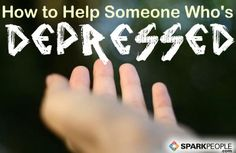 How to Help Someone Who is Depressed | SparkPeople